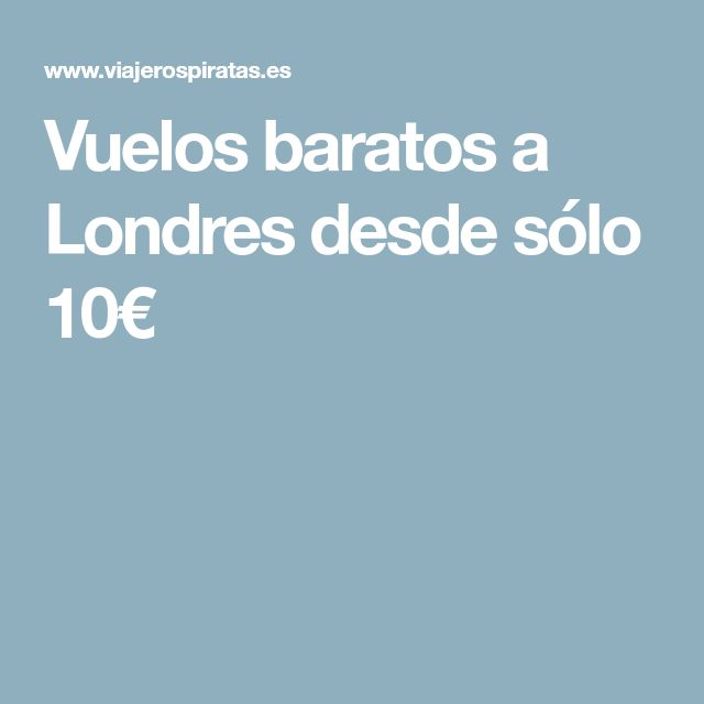 Vuelos baratos a Londres desde sólo 10€