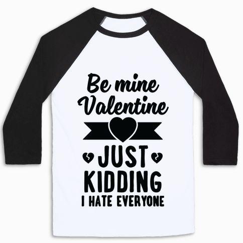 Be Mine Valentine Just Kidding I Hate Everyone Baseball Tee