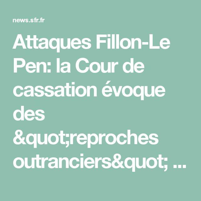 """Attaques Fillon-Le Pen: la Cour de cassation évoque des """"reproches outranciers"""" - SFR News"""