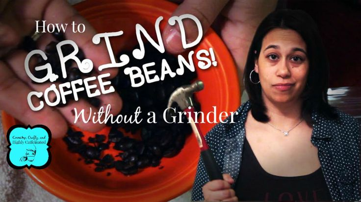 How to Grind Coffee Beans Without a Grinder - Crunchy, Crafty, and Highly Caffeinated  - www.crunchycrafty.com