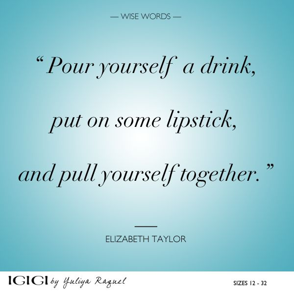 When your having a  day, week or just feel your life is bugging you..get it together, the Elizabeth Taylor, way!