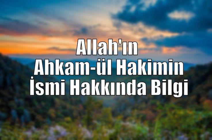 Allah'ın isimlerinden biri de Ahkam-ül Hakimin ismidir. Ahkam-ül Hakimin olan Allah hakkında daha fazla bilgi edinmek için ŞİMDİ ZİYARET EDİN!
