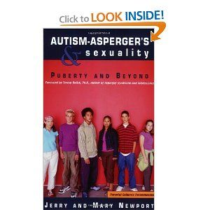 Autism - Aspergers and Sexuality: Puberty and Beyond: Jerry Newport, Mary Newport, Teresa Bolick: 9781885477880: Amazon.com: Books