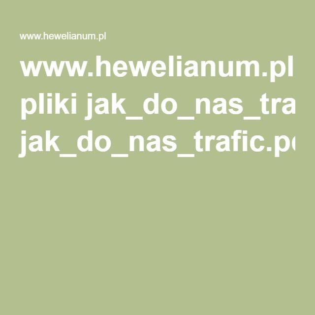 www.hewelianum.pl pliki jak_do_nas_trafic.pdf