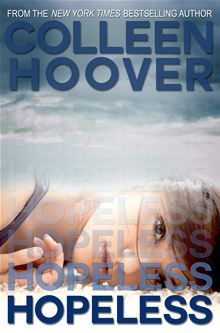 Hopeless by Colleen Hoover. Buy this eBook on #Kobo: http://www.kobobooks.com/ebook/Hopeless/book-XZGEB8dKWk-cRZAEXFIBaw/page1.html