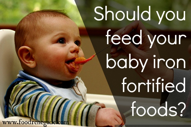 Should You Feed Your Baby Iron Fortified Foods? The answer may surprise you!