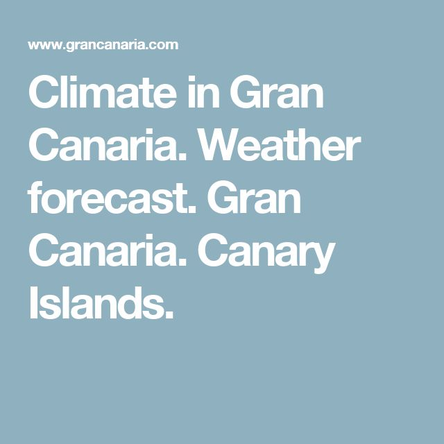 Climate in Gran Canaria. Weather forecast. Gran Canaria. Canary Islands.