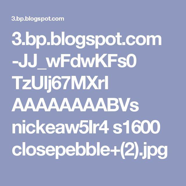 3.bp.blogspot.com -JJ_wFdwKFs0 TzUlj67MXrI AAAAAAAABVs nickeaw5Ir4 s1600 closepebble+(2).jpg