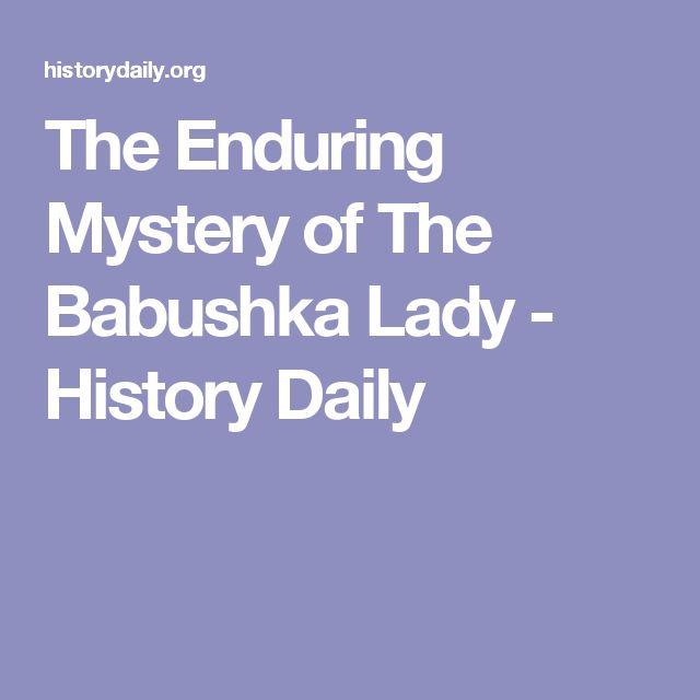 The Enduring Mystery of The Babushka Lady - History Daily