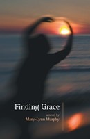 Finding Grace by Mary-Lynn Murphy (Fiction from Scrivener Press): Humour and whimsy temper the raw details of this coming-of-age story set in Northern Ontario and Toronto.
