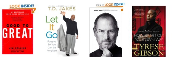 Good to Great - Jim Collins  Let it Go - Bishop T.D. Jakes  Steve Jobs Autobiography  How to Get Out of Your Own Way - Tyrese Gibson