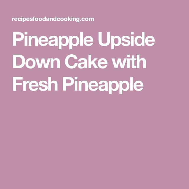 Pineapple Upside Down Cake with Fresh Pineapple