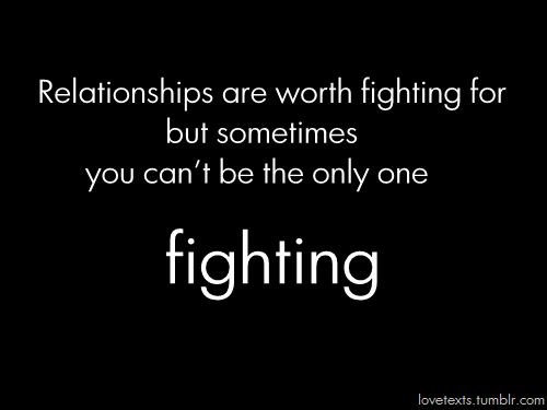 Relationship Fighting Quotes: Relationships Are Worth Fighting For