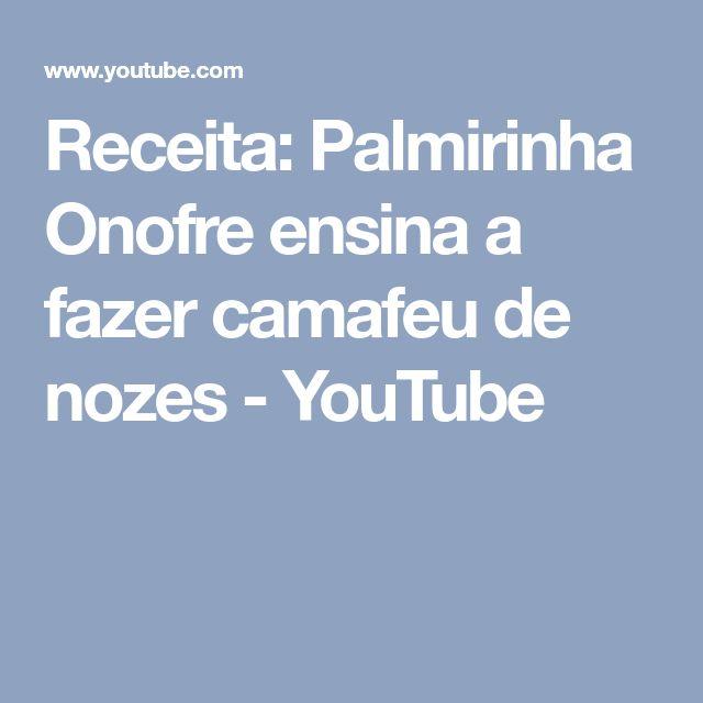 Receita: Palmirinha Onofre ensina a fazer camafeu de nozes - YouTube