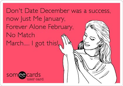 All Alone April, Maybe next year May,  Just a bridesmaid June, Just dancing alone  July, Always Hoping August,  Still Single September, Only Me October, Never date November!
