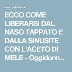 ECCO COME LIBERARSI DAL NASO TAPPATO E DALLA SINUSITE CON L'ACETO DI MELE - Oggidonna.net