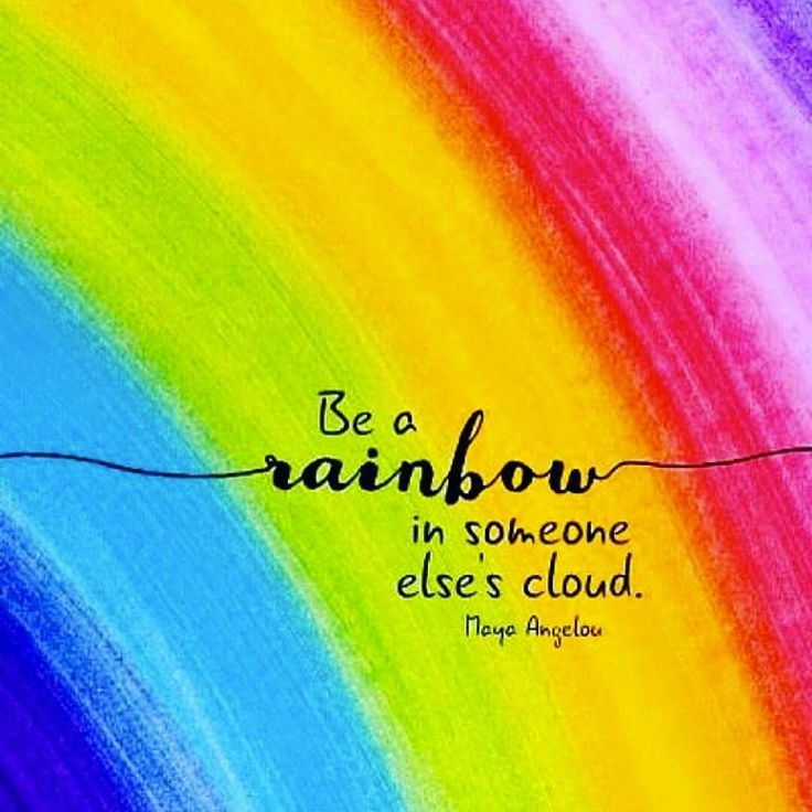 """❥ """"Be a rainbow in someone else's cloud."""" ~Maya Angelou ★★★"""