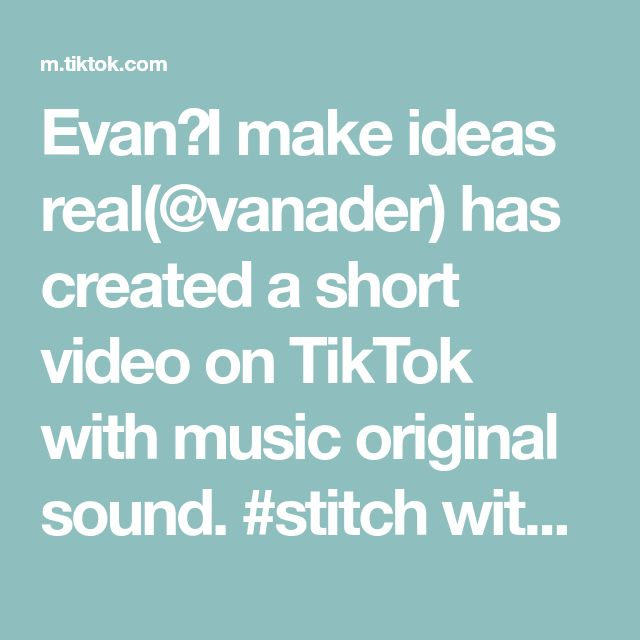 Evan I Make Ideas Real Vanader Has Created A Short Video On Tiktok With Music Original Sound Stitch With 420loveon In 2021 Arielle Vandenberg Delusional Start Up