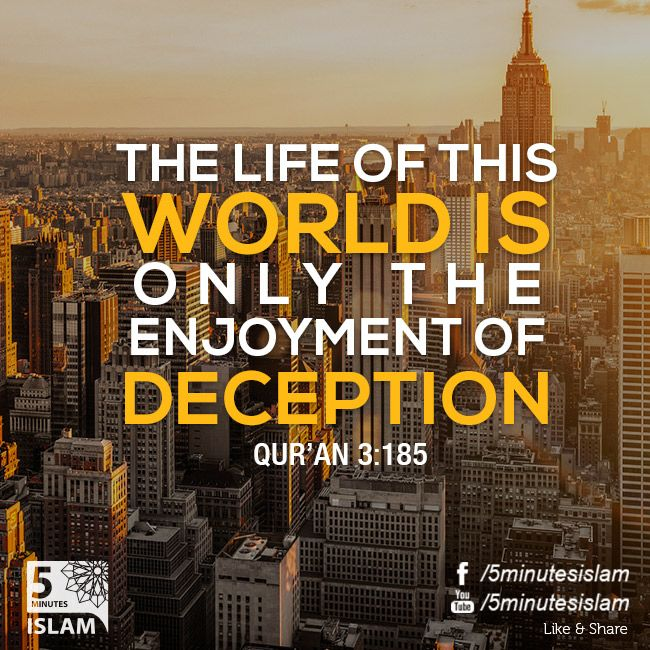 """The Life of this world is only the enjoyment of Deception"" Qur'an 3:185  Please Like, Share and Spread the message. http://www.youtube.com/5MinutesIslam https://www.facebook.com/5MinutesIslam Islamic Quotes, Quranic verses, Hadith quotes, Islam, Muslim, Pious, Quran, Bukhari, poster, Quotations, God, Allah, One God, True God, Muhammad, Jesus, Abraham, Moses, Maryam, Non-muslim, Muslimah,"