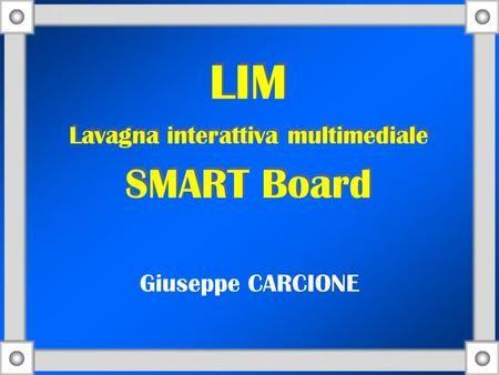 LIM Lavagna interattiva multimediale SMART Board Giuseppe CARCIONE.