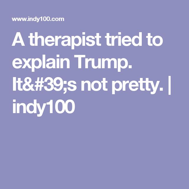 A therapist tried to explain Trump. It's not pretty. | indy100