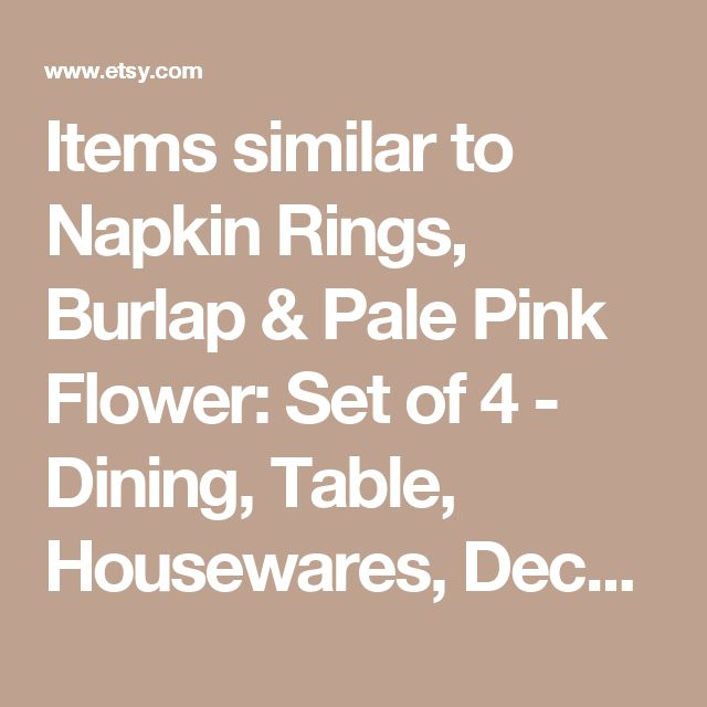 Items similar to Napkin Rings, Burlap & Pale Pink Flower: Set of 4 - Dining, Table, Housewares, Decor, Entertaining, Handmade, Natural Decor, Jute, Rustic on Etsy