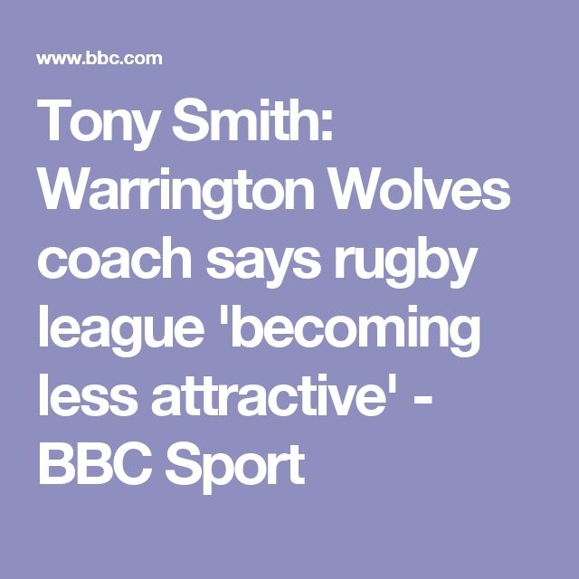 Tony Smith: Warrington Wolves coach says rugby league 'becoming less attractive' - BBC Sport
