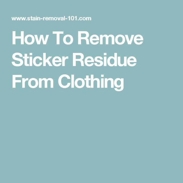 How To Remove Sticker Residue From Clothing
