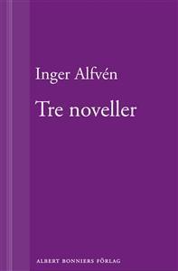 """""""Tre noveller"""" av Inger Alfvén"""
