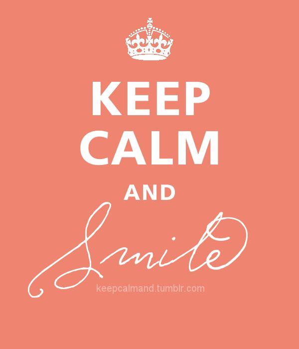 Just keep smiling and everything will turn out well! <3