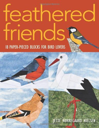Feathered Friends: 18 Paper-Pieced Blocks for Bird Lovers by Jette Norregaard Nielsen http://www.amazon.com/dp/1571205373/ref=cm_sw_r_pi_dp_mkE2wb1MEKWT3