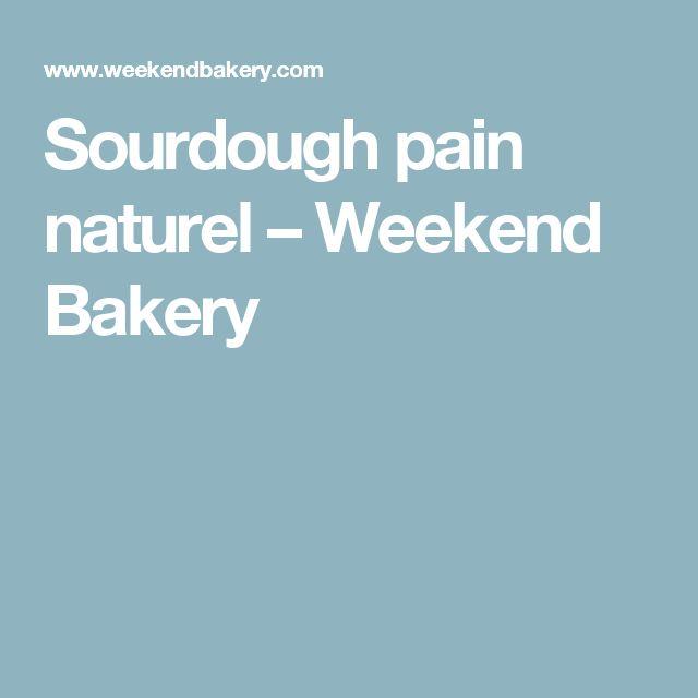 Sourdough pain naturel – Weekend Bakery