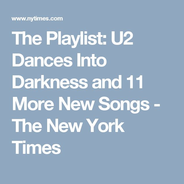 The Playlist: U2 Dances Into Darkness and 11 More New Songs - The New York Times