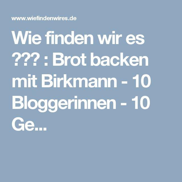 Wie finden wir es ???  : Brot backen mit Birkmann - 10 Bloggerinnen - 10 Ge...