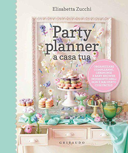 Party planner a casa tua. Organizzare compleanni, cerimonie e baby shower indimenticabili non è mai stato così facile!, http://www.amazon.it/dp/8858013794/ref=cm_sw_r_pi_awdl_xs_7AqzybFVEYAMS
