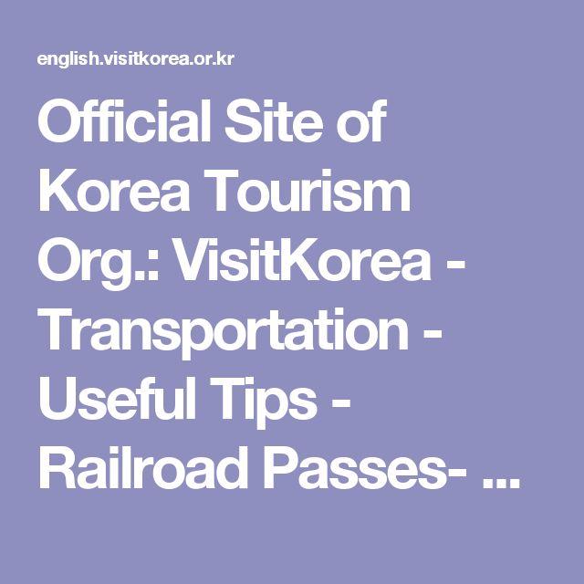 Official Site of Korea Tourism Org.: VisitKorea - Transportation - Useful Tips - Railroad Passes- Korail pass