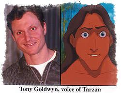 """*TONY GOLDWYN~ Tarzan Tony Goldwyn, the talented actor/director (who directed Miramax's, A Walk on the Moon), enjoyed doing the part of Tarzan.  He found it to be one of the most  interesting and challenging of anything he's done in his career.  """"Doing an animated voice like this is an acting experience like no other and a great exercise for an actor,"""" he commented, """"you don't have sets or costumes so you have to really let your imagination take over."""""""