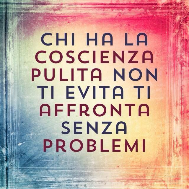 who has a clear conscience will not prevent you to face no problems #Italian sayings