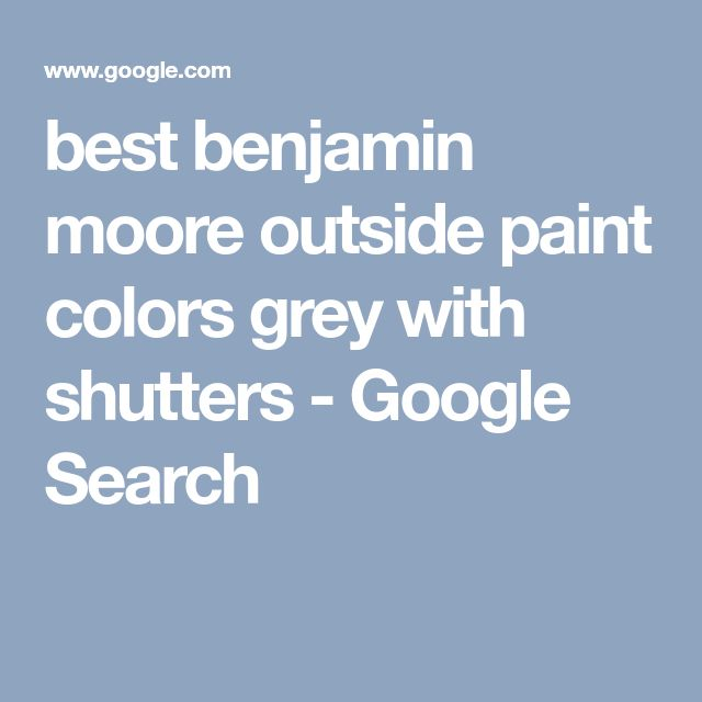 best benjamin moore outside paint colors grey with shutters - Google Search