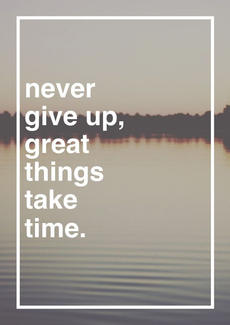 """Never Give Up, Great Things Take Time"" #Quote #Words"
