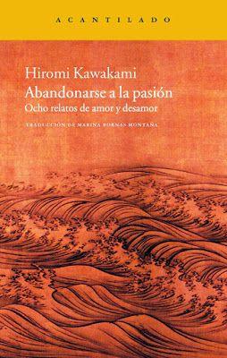 El pequeño rinconcito de Bey..*: Abandonarse a la pasión. Hiromi Kawakami
