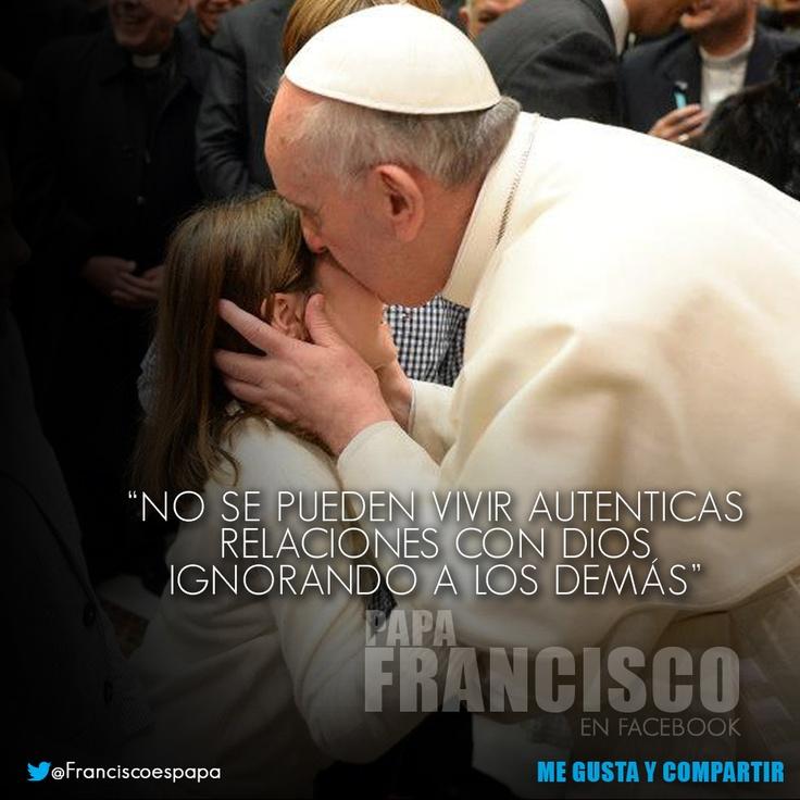 """""""No se pueden vivir autenticas relaciones con Dios, ignorando a los demás"""""""