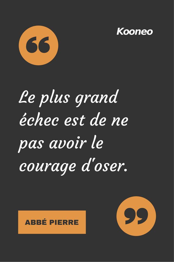 [CITATIONS] Le plus grand échec est de ne pas avoir le courage d'oser. ABBÉ PIERRE #Ecommerce #Kooneo #Abbepierre #Echec #Courage #Oser : www.kooneo.com