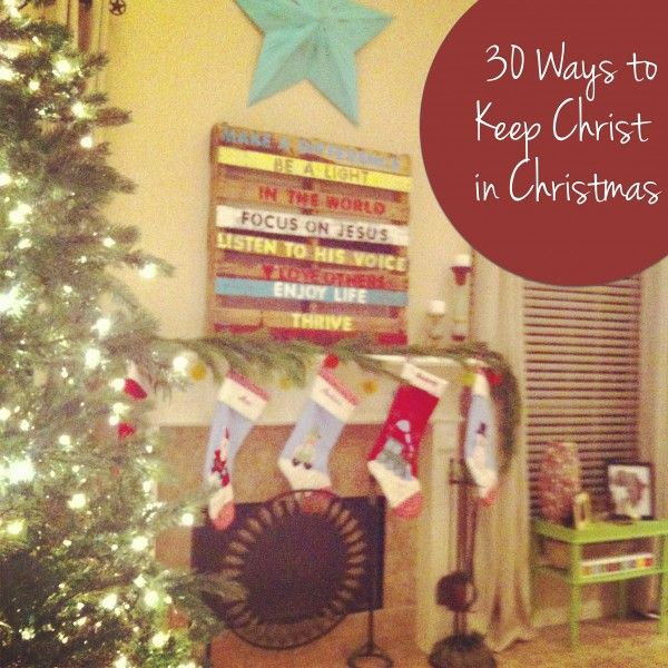 30 Ways to Keep Christ in Christmas — We are THAT Family  There are some really great ideas here!