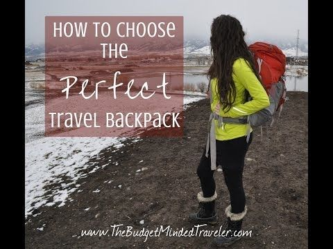 How to Choose the Perfect Travel Backpack - Video - The Budget-Minded Traveler