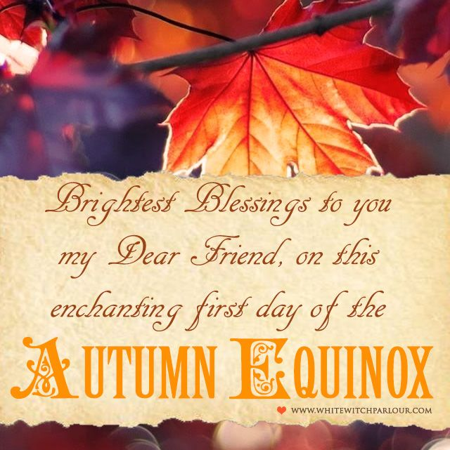 autumn, equinox, fall, magick, metaphysical, blessing, white witch, witch, wicca, occult, pagan, nature, wheel of the year, blessing, greeting, mystic, enchanted, first day of autumn, halloween, samhain, mabon, september   www.whitewitchparlour.com