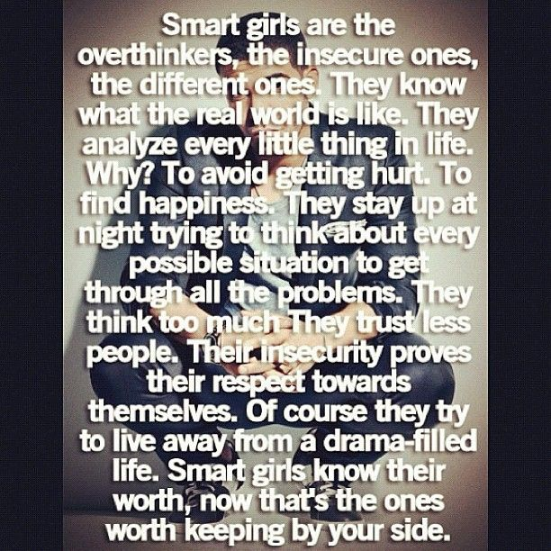Smart girls are the overthinkers, the insecure ones, the different ones. Smart girls know their worth. #quotes #mantra