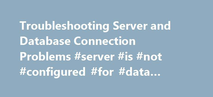 Troubleshooting Server and Database Connection Problems #server #is #not #configured #for #data #access http://poland.nef2.com/troubleshooting-server-and-database-connection-problems-server-is-not-configured-for-data-access/  # Troubleshooting Server and Database Connection Problems By default, Management Studio uses the Reporting Services Windows Management Instrumentation (WMI) provider to establish a connection to the report server. If the WMI provider is not installed correctly, you will…