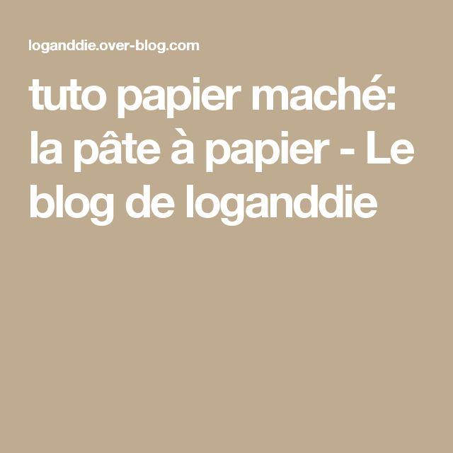 tuto papier maché: la pâte à papier - Le blog de loganddie