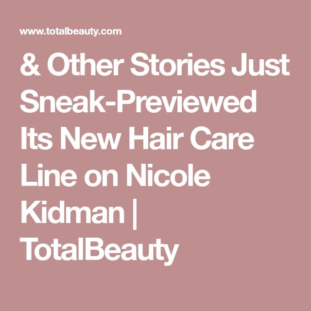 & Other Stories Just Sneak-Previewed Its New Hair Care Line on Nicole Kidman | TotalBeauty